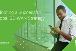 macronet-blog-post-14-adopting-a-successful-global-sd-wan-strategy