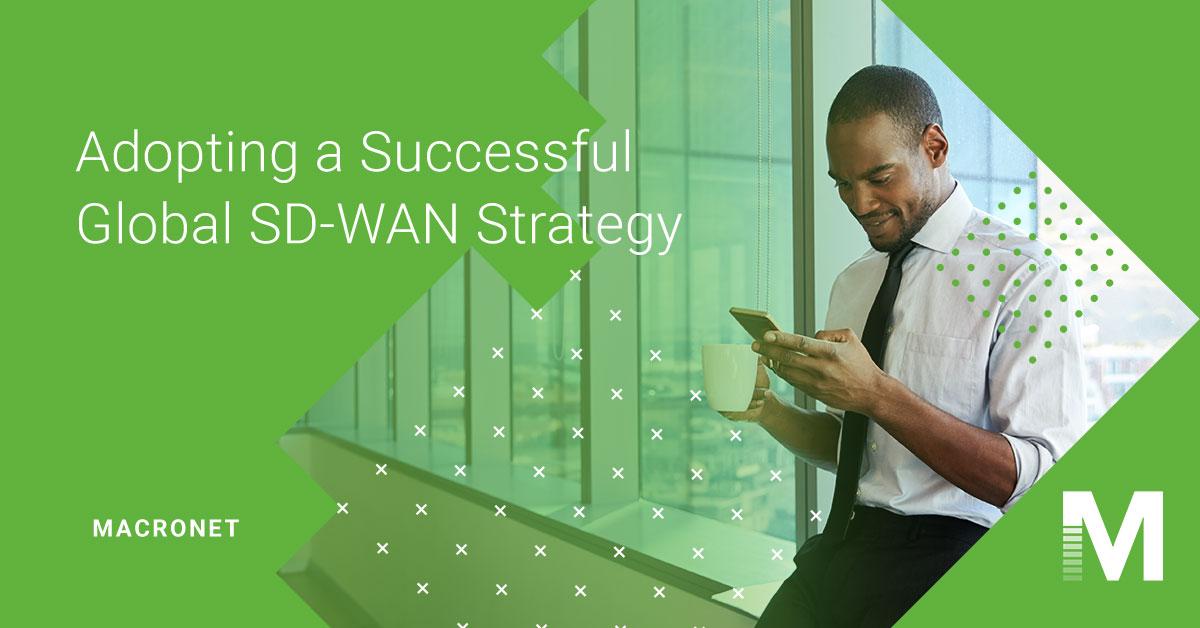 macronet-blog-post-14-adopting-a-successful-global-sd-wan-strategy